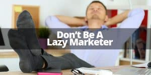 don't be a lazy marketer